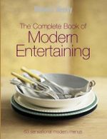 AWW : The Complete Book Of Modern Entertaining - Australian Women's Weekly