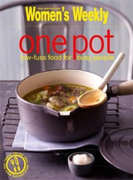 AWW : One Pot Cooking : Low Fuss Food for Busy People - Australian Women's Weekly