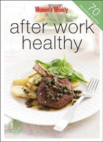 AWW : After-work Healthy - Australian Women's Weekly