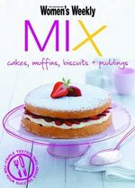 AWW Mix : Cakes, Muffins, Biscuits & Puddings : Australian Women's Weekly - Australian Women's Weekly