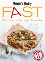 AWW : Fast : 180 Recipes in Less Than 35 Minutes - Australian Women's Weekly