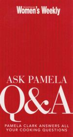 Ask Pamela Q and A : The Australian Women's Weekly -  Pamela Clark Answers All Your Cooking Questions - Australian Women's Weekly