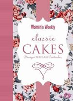 AWW : Classic Cakes : Sponges Teacakes Fruitcakes - Australian Women's Weekly