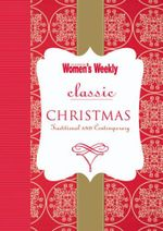 AWW : Classic Christmas : Traditional and Contemporary - Australian Women's Weekly