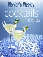 AWW : Cocktails & Nibbles - Australian Women's Weekly