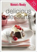 Delicious Desserts - The Australian Women's Weekly