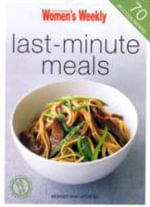 Last-Minute Meals - The Australian Women's Weekly