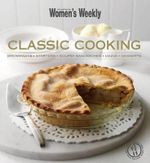 AWW : Classic Cooking : Breakfasts, Starters, Soups, Sandwiches, Mains, Desserts - Australian Women's Weekly