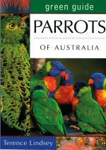 Parrots of Australia : Australian Green Guides - Terence Lindsey