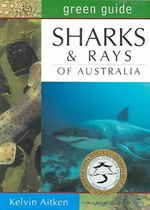 Sharks and Rays of Australia : Australian Green Guides - Kelvin Aitken