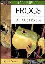 Frogs of Australia : Australian Green Guides - Gerry Swan