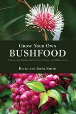 Grow Your Own Bushfoods - Keith Smith