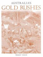 Australia's Gold Rushes - Robert Coupe