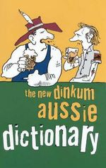 The New Dinkum Aussie Dictionary - R Beckett