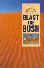 Blast the Bush - Len Beadell