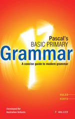 Pascal's Basic Primary Grammar : A Concise Guide to Modern Grammar - P. Walker