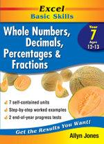 Excel Whole Numbers, Fractions, Decimals & Percentages: Year 7 : Whole Numbers, Decimals, Percentages and Fractions Skillbuilder : Year 7 - Allyn Jones