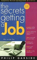 The Secrets of Getting a Job : The Script for Your Next Job Interview - Philip Garside