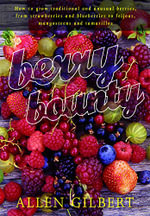 Berry Bounty : How to Grow Traditional & Unusual Berries, from Strawberries & Blueberries to Feijoas, Mangosteens & Tamarillos - Allen Gilbert