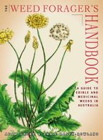 The Weed Forager's Handbook : A Guide to Edible and Medicinal Weeds in Australia - Adam Grubb