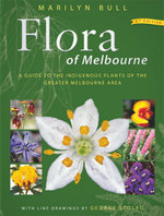 Flora of Melbourne : 4th Edition - Marilyn Bull