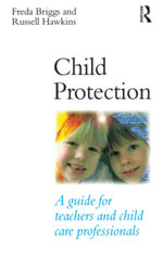 Child Protection : A Guide for Teachers and Child Care Professionals - Freda Briggs
