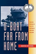U-Boat Far from Home : The Epic Voyage of the U-862 to Australia and New Zealand - David Stevens