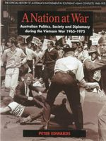 A Nation at War : Australian Politics,during the Vietnam War 1965 - 1975 : The Official History Of Australia's Involvement In Southeast Asian Conflicts 1948 - 1975 - Peter Edwards