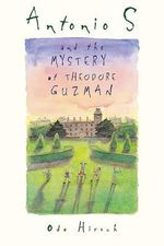 Antonio S and the Mystery of Theodore Guzman : Little Ark Book Ser. - Odo Hirsch