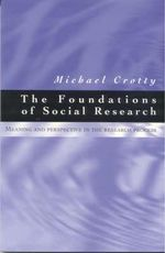 The Foundations of Social Research : Meaning and Perspective in the Research Process - Michael Crotty