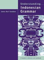 Understanding Indonesian Grammar : A Student's Reference and Workbook : 1st Edition - James Neil Sneddon