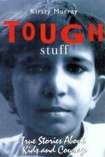 Tough Stuff : True Stories About Kids and Courage - Kirsty Murray
