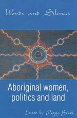 Words and Silences : Aboriginal Women, Politics and Land - Peggy Brock