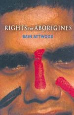 Rights for Aboriginals - Bain Attwood