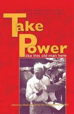Take Power Like This Old Man Here : Like This Old Man Here - Alexis Wright