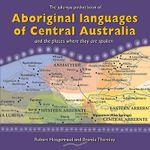 Aboriginal Languages of Central Australia : A Guide to the Languages Currently Spoken in Aboriginal Communities in Central Australia, Their Locations and Spellings - Robert Hoogeraad
