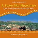 A Arrernte Landscape : A Guide to the Dreaming Tracks and Sites of Alice Springs - David Brooks