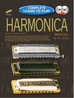 Harmonica Manual : Complete Learn To Play Instructions - Peter Gelling