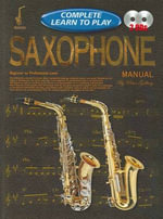 Saxophone Manual : Complete Learn To Play - Peter Gelling
