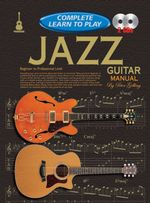 Jazz Guitar Manual : Complete Learn to Play - Peter Gelling