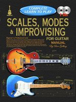 Complete learn to Play Scales Modes and Improvising for Guitar manual : With 2 CDs - Peter Gelling