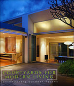 Courtyards for Modern Living : Contemporary Outdoor Spaces - Stephen Crafti