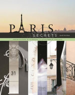 Paris Secrets : Architecture, Interiors, Quartiers, Corners - Janelle McCulloch