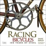 Racing Bicycles : 100 Years of Steel - David Rapley