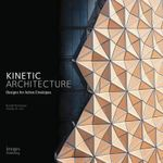 Kinetic Architecture : Designs for Active Envelopes - Russell Fortmeyer
