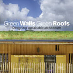Green Walls Green Roofs : Designing Sustainable Architecture