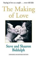 The Making of Love : Staying in Love as a Couple - Even with Kids! - Steve Biddulph
