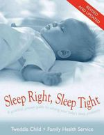 Sleep Right, Sleep Tight : A Practical, Proven Guide to Solving Your Baby's Sleep Problems - Rosey Cummings