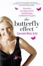The Butterfly Effect : A Positive New Approach to Raising Happy, Confident Teen Girls - Dannielle Miller