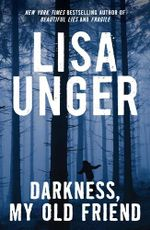 Darkness, My Old Friend : A Novel - Lisa Unger